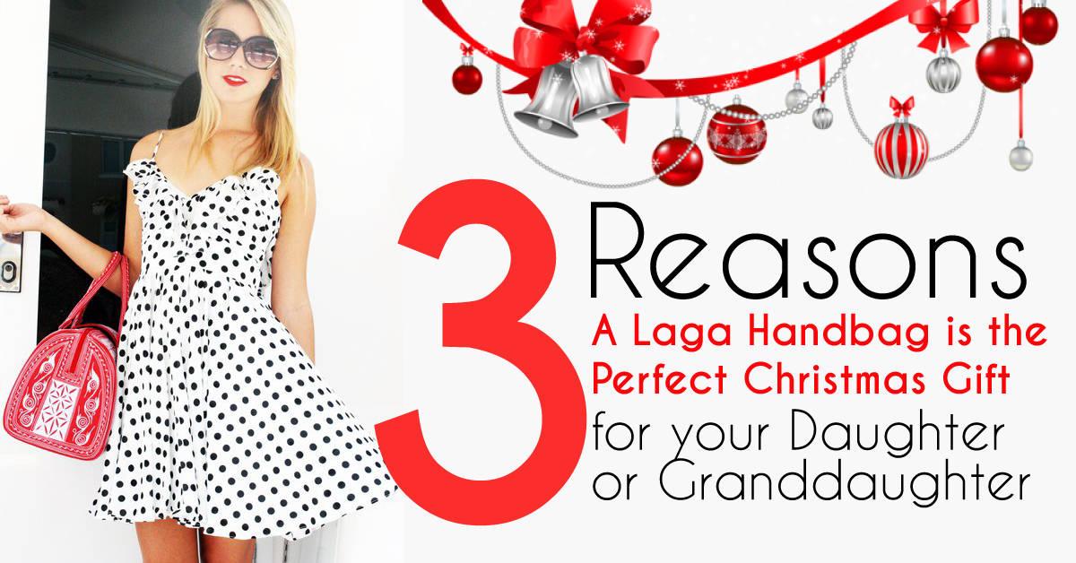 3 Reasons a Laga Handbag is the Perfect Christmas Gift for your Daughter or Granddaughter | Laga Handbags